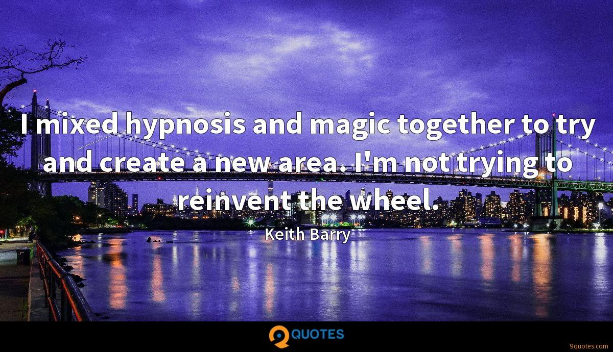 I mixed hypnosis and magic together to try and create a new area. I'm not trying to reinvent the wheel.