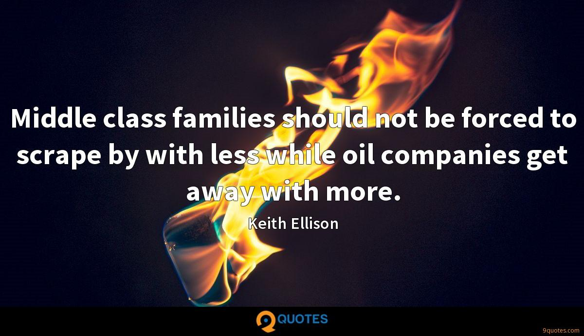 Middle class families should not be forced to scrape by with less while oil companies get away with more.