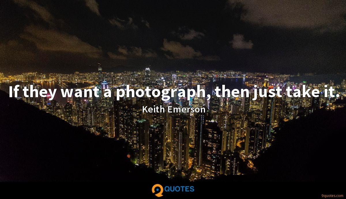 If they want a photograph, then just take it.