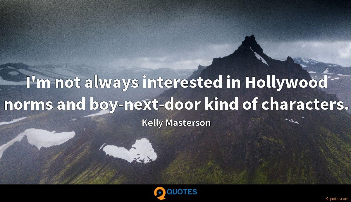 I'm not always interested in Hollywood norms and boy-next-door kind of characters.