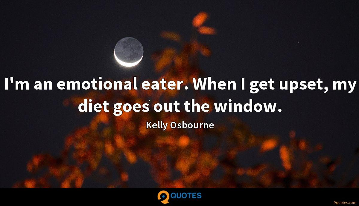 I'm an emotional eater. When I get upset, my diet goes out the window.