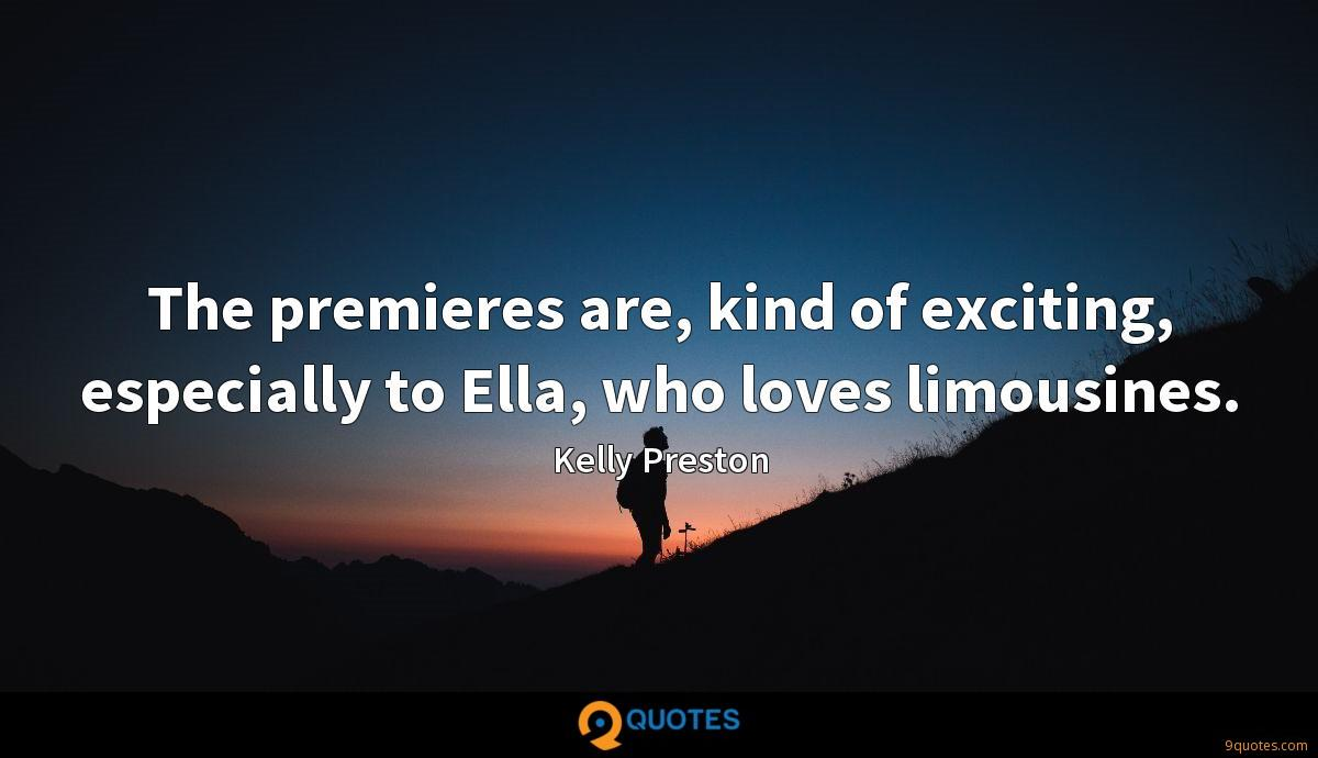 The premieres are, kind of exciting, especially to Ella, who loves limousines.