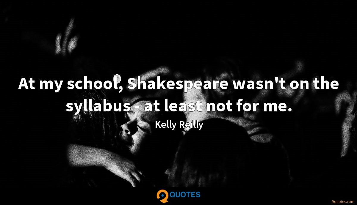 At my school, Shakespeare wasn't on the syllabus - at least not for me.