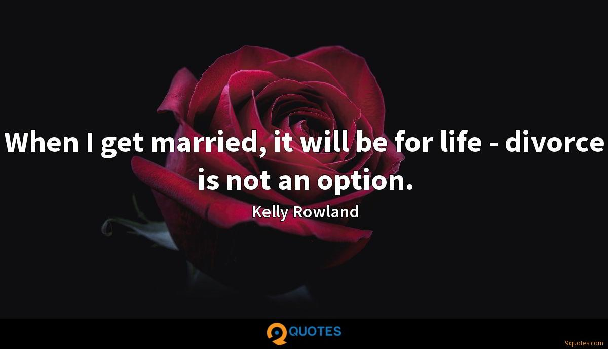 When I get married, it will be for life - divorce is not an option.