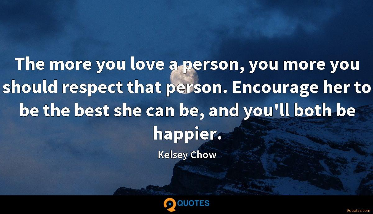 The more you love a person, you more you should respect that person. Encourage her to be the best she can be, and you'll both be happier.