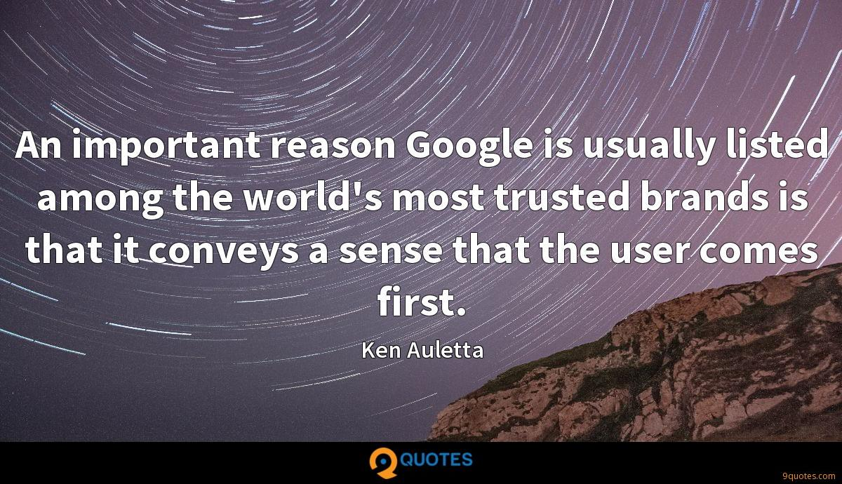 An important reason Google is usually listed among the world's most trusted brands is that it conveys a sense that the user comes first.