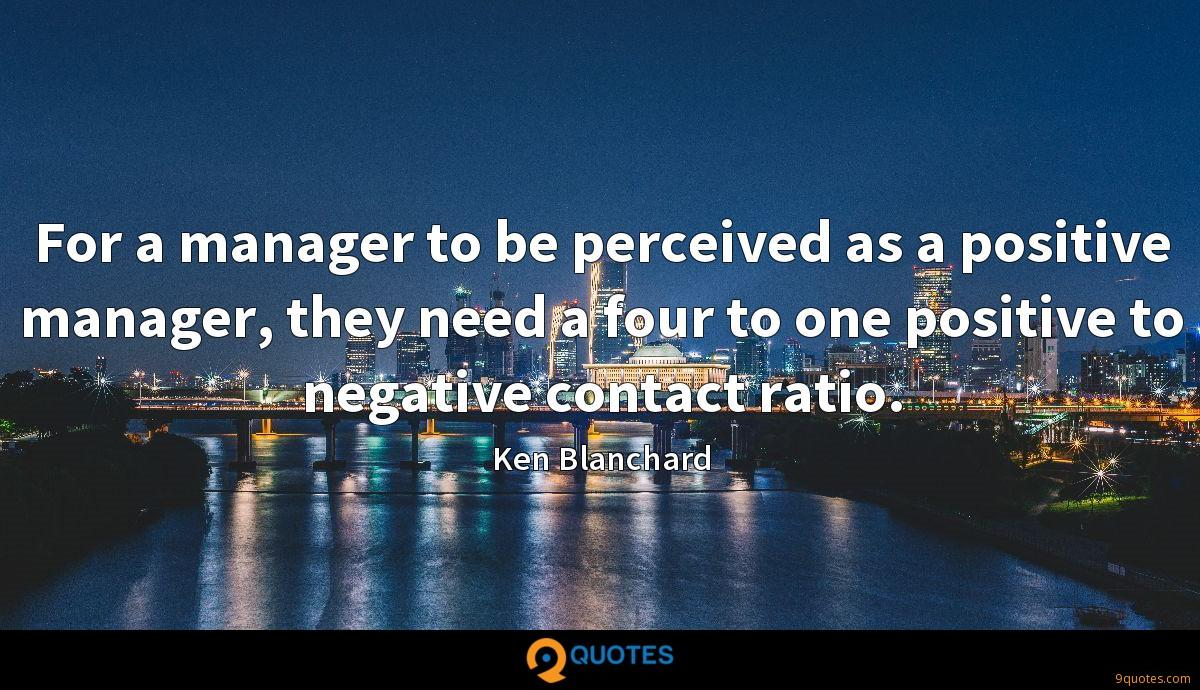 For a manager to be perceived as a positive manager, they need a four to one positive to negative contact ratio.