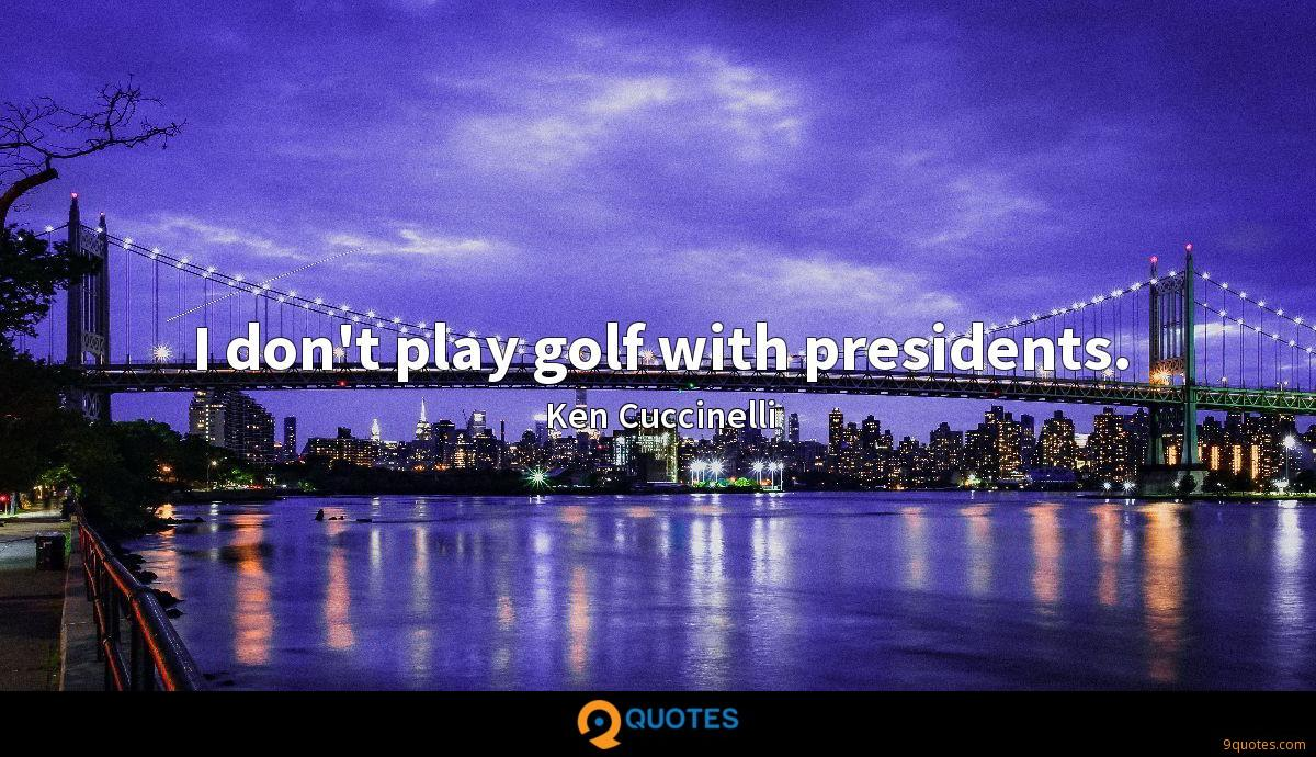 I don't play golf with presidents.