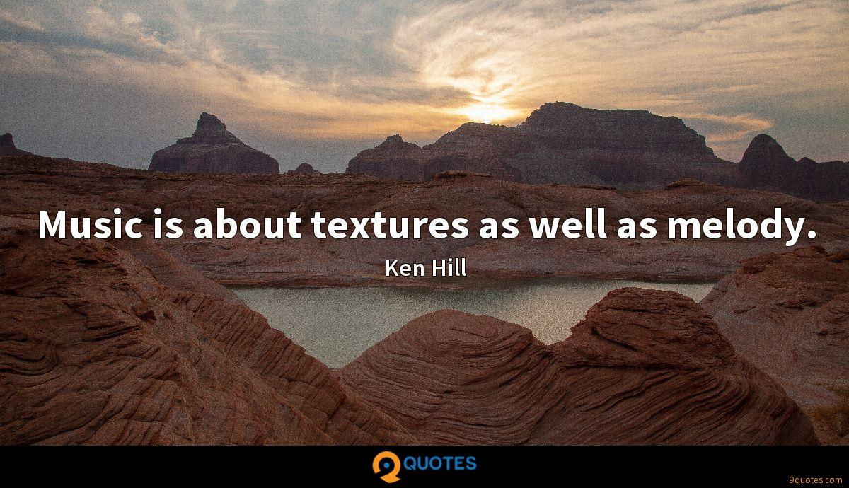 Music is about textures as well as melody.