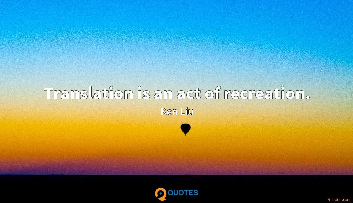 Translation is an act of recreation.