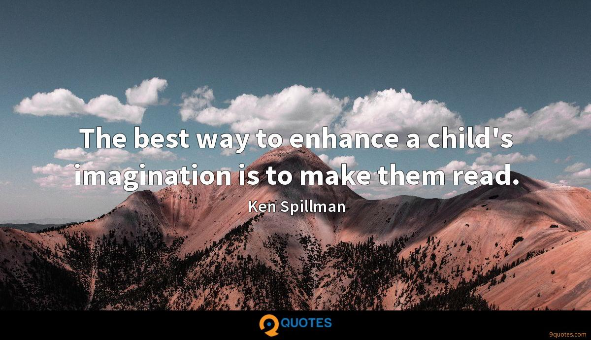 The best way to enhance a child's imagination is to make them read.