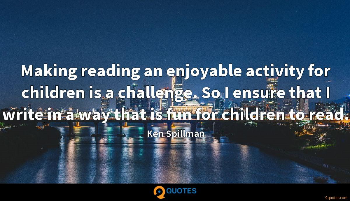 Making reading an enjoyable activity for children is a challenge. So I ensure that I write in a way that is fun for children to read.