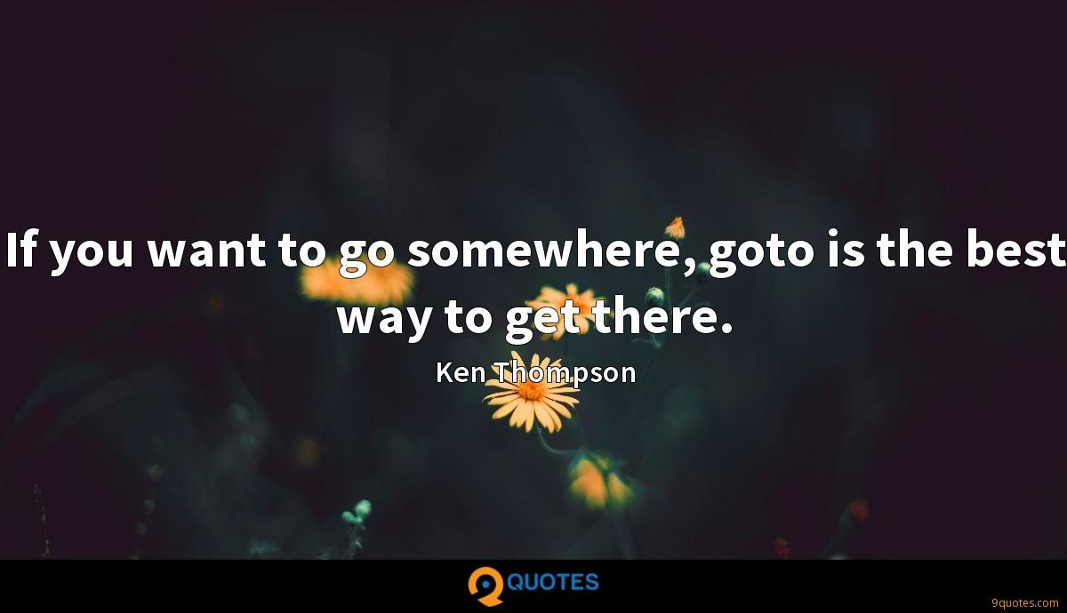 If you want to go somewhere, goto is the best way to get there.