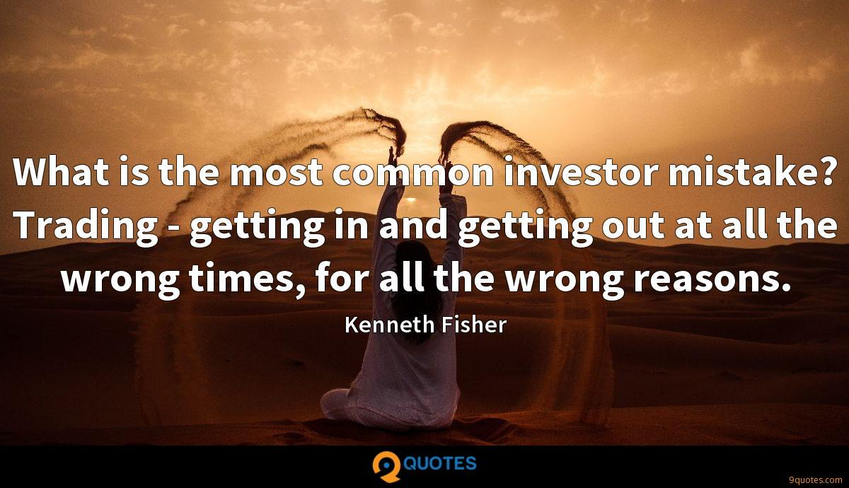 What is the most common investor mistake? Trading - getting in and getting out at all the wrong times, for all the wrong reasons.