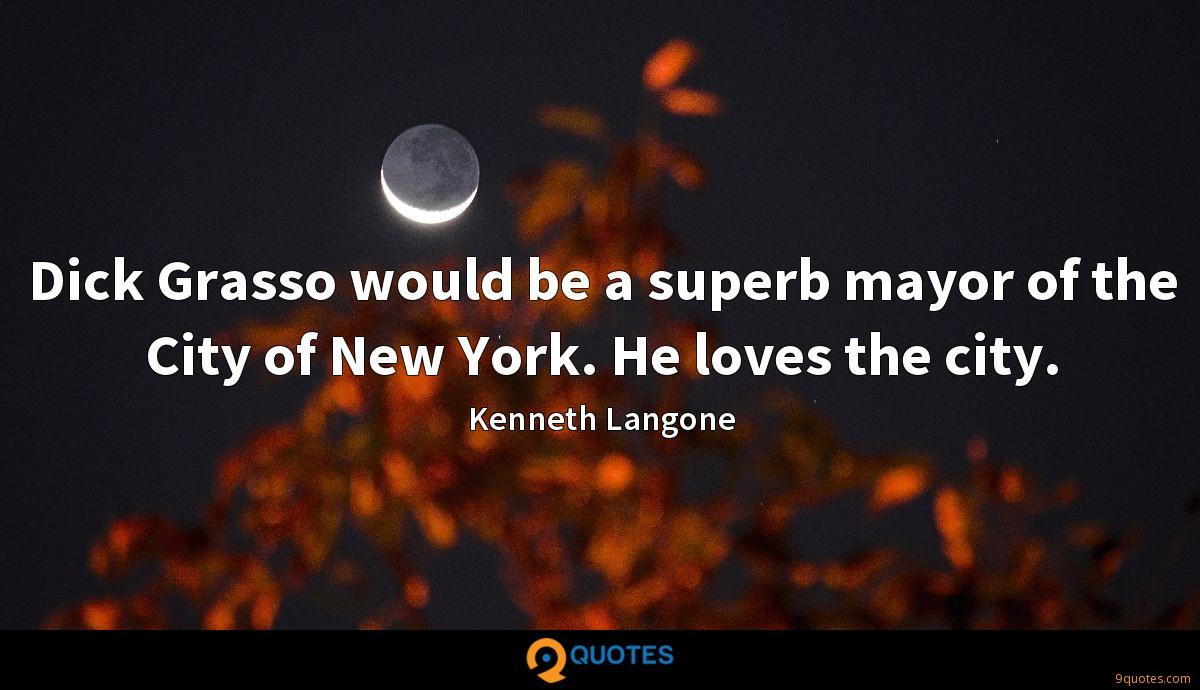 Dick Grasso would be a superb mayor of the City of New York. He loves the city.
