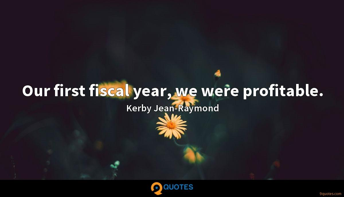 our first fiscal year we were profitable kerby jean raymond