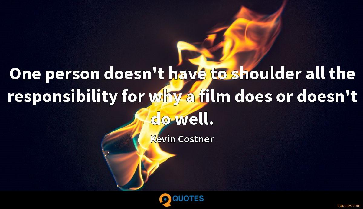 One person doesn't have to shoulder all the responsibility for why a film does or doesn't do well.