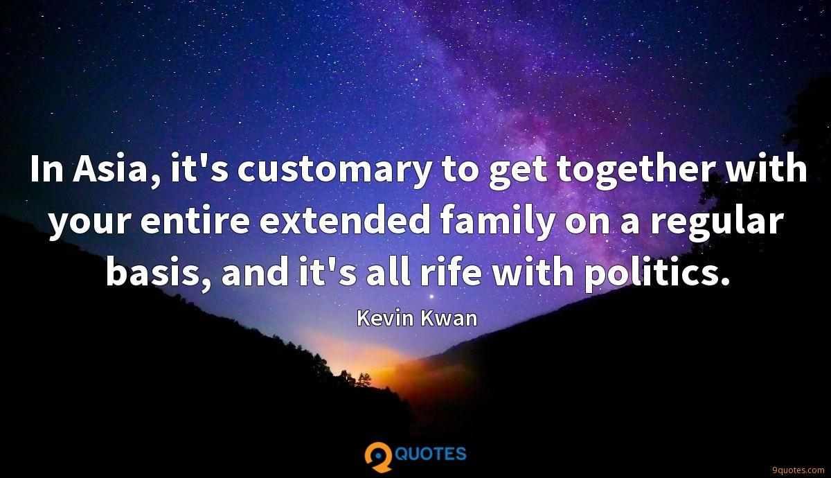 In Asia, it's customary to get together with your entire extended family on a regular basis, and it's all rife with politics.