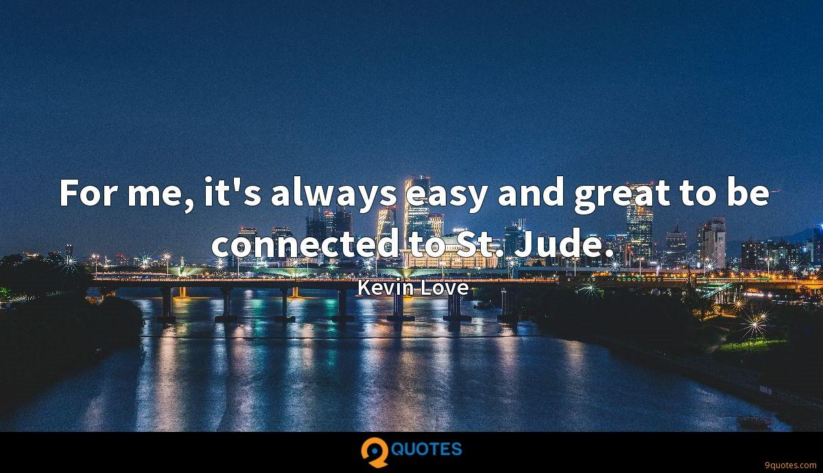 For me, it's always easy and great to be connected to St. Jude.