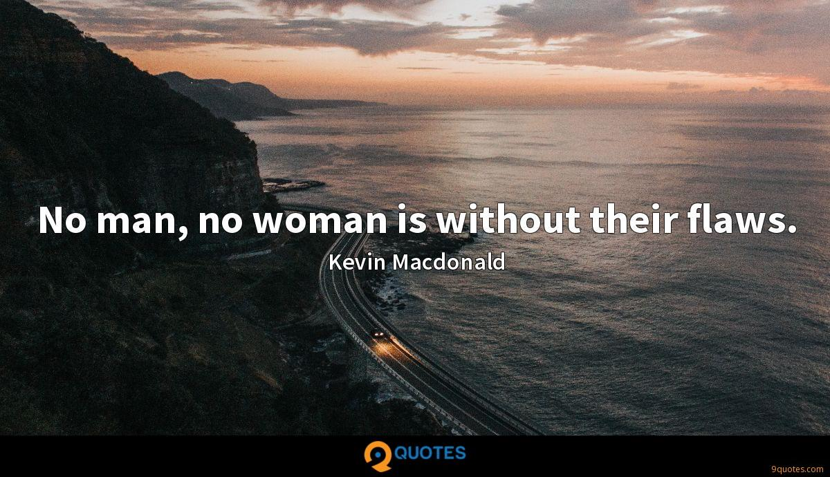 No man, no woman is without their flaws.