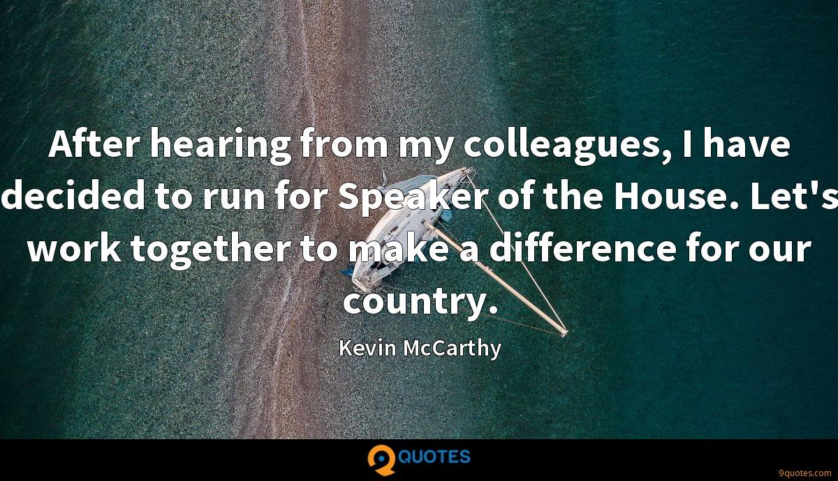 After hearing from my colleagues, I have decided to run for Speaker of the House. Let's work together to make a difference for our country.