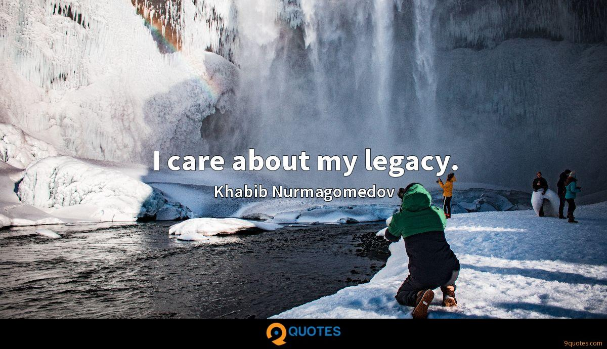 I care about my legacy.