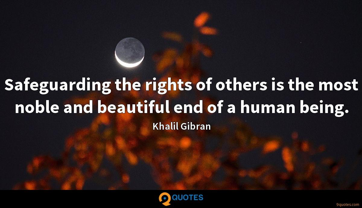 Safeguarding the rights of others is the most noble and beautiful end of a human being.