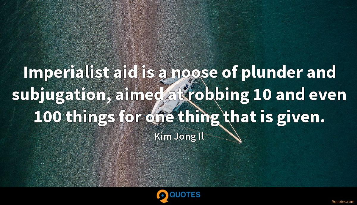 Imperialist aid is a noose of plunder and subjugation, aimed at robbing 10 and even 100 things for one thing that is given.