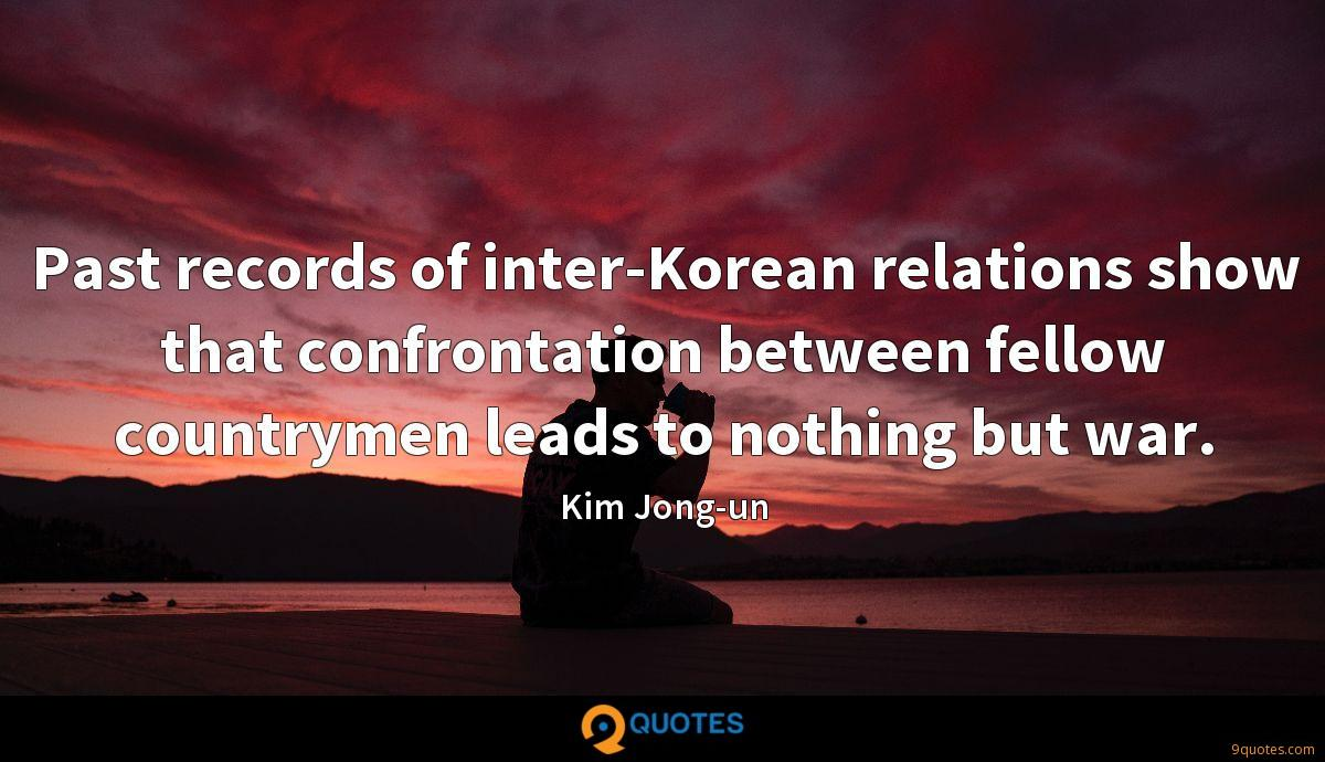 Past records of inter-Korean relations show that confrontation between fellow countrymen leads to nothing but war.