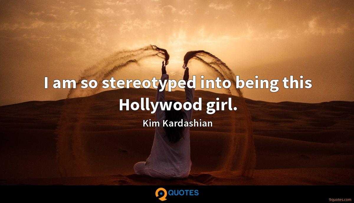I am so stereotyped into being this Hollywood girl.