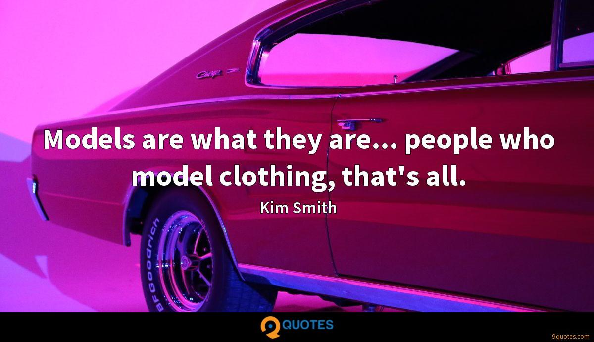 Models are what they are... people who model clothing, that's all.