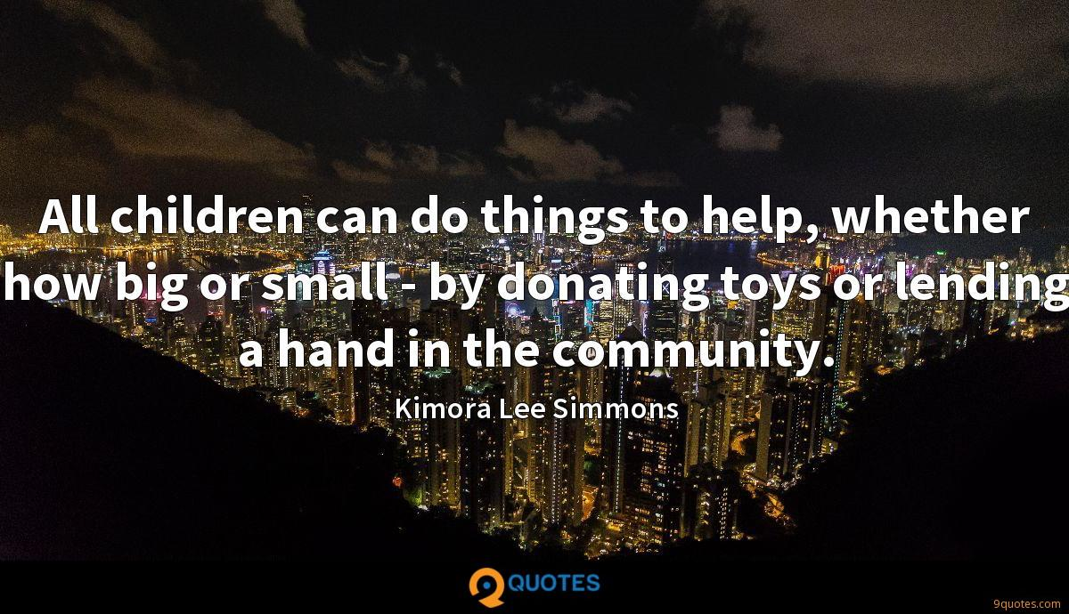 All children can do things to help, whether how big or small - by donating toys or lending a hand in the community.
