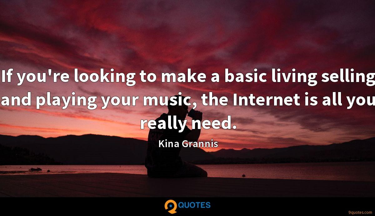 If you're looking to make a basic living selling and playing your music, the Internet is all you really need.