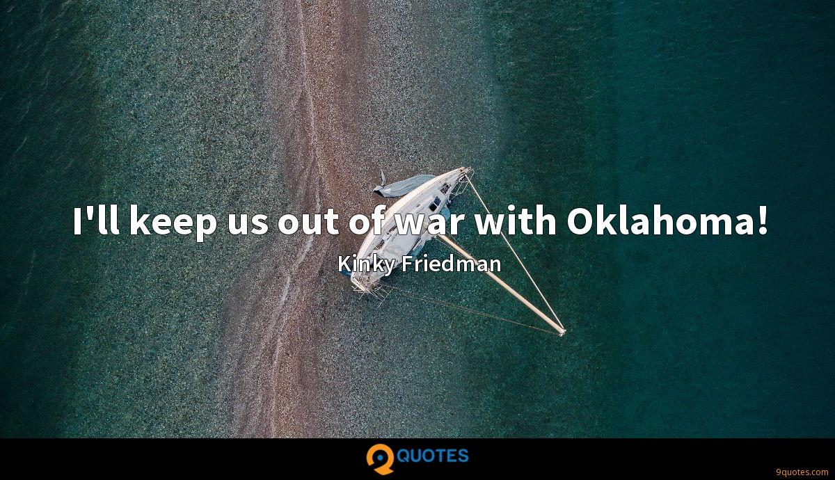 I'll keep us out of war with Oklahoma!