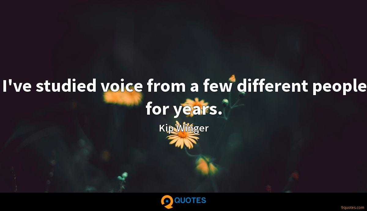 I've studied voice from a few different people for years.