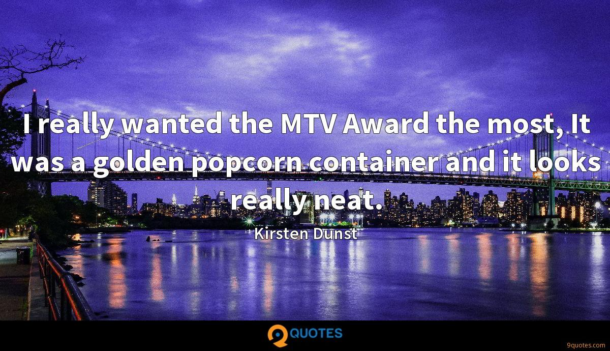 I really wanted the MTV Award the most, It was a golden popcorn container and it looks really neat.
