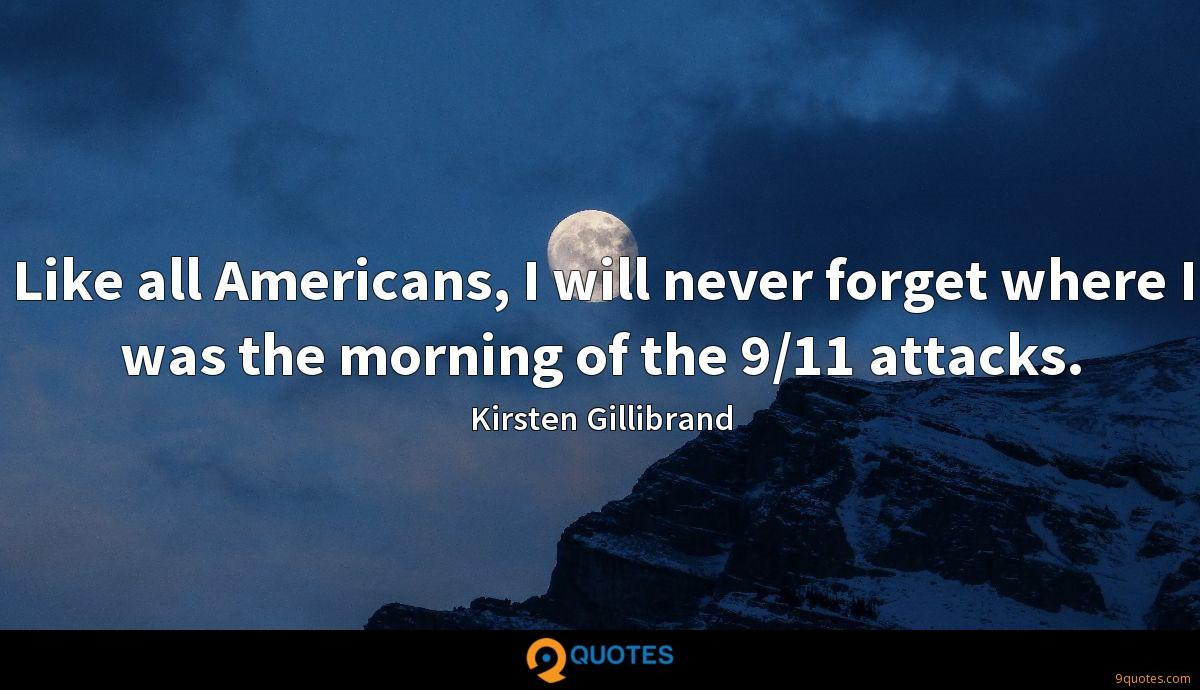 Like all Americans, I will never forget where I was the morning of the 9/11 attacks.