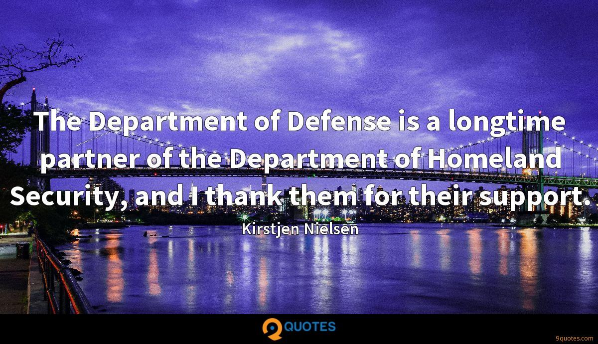 The Department of Defense is a longtime partner of the Department of Homeland Security, and I thank them for their support.