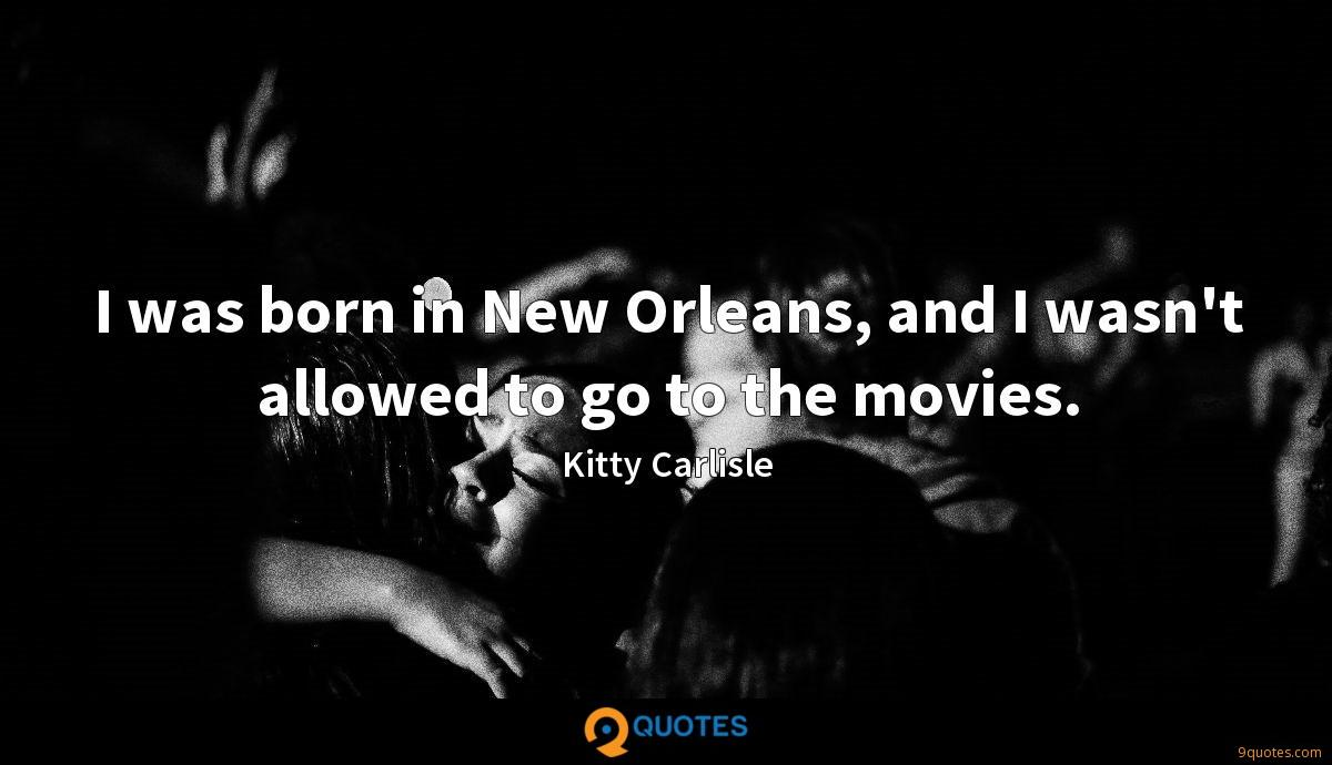 I was born in New Orleans, and I wasn't allowed to go to the movies.