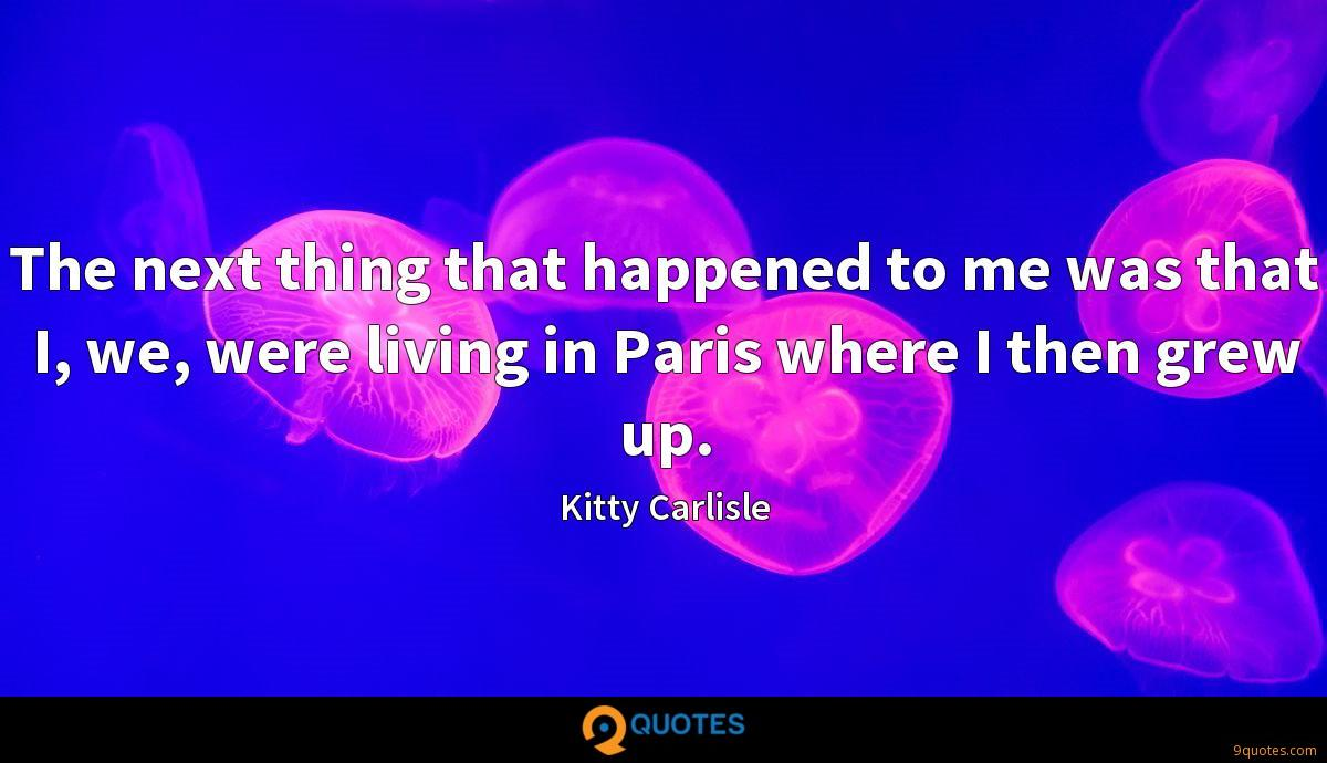 The next thing that happened to me was that I, we, were living in Paris where I then grew up.