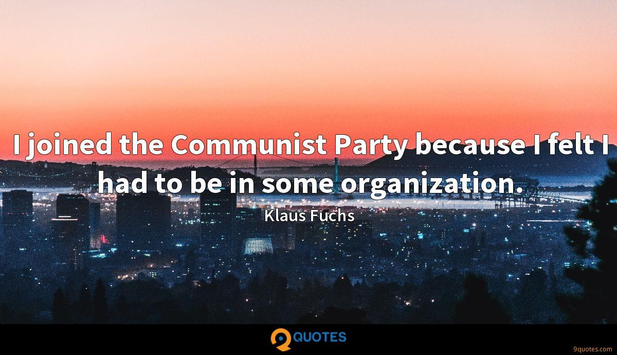 I joined the Communist Party because I felt I had to be in some organization.
