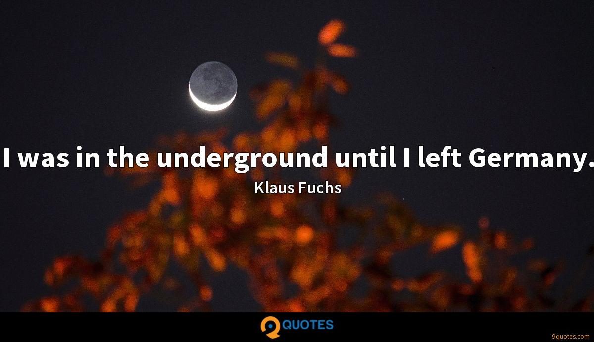 I was in the underground until I left Germany.