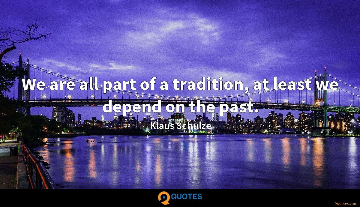 We are all part of a tradition, at least we depend on the past.