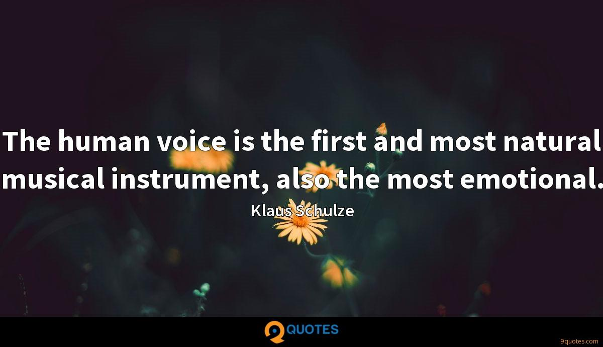 The human voice is the first and most natural musical instrument, also the most emotional.