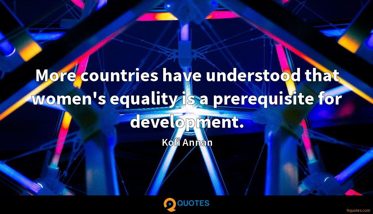 More countries have understood that women's equality is a prerequisite for development.