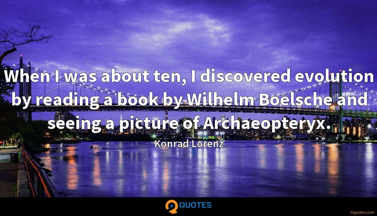 When I was about ten, I discovered evolution by reading a book by Wilhelm Boelsche and seeing a picture of Archaeopteryx.