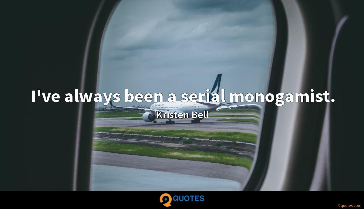 I've always been a serial monogamist.