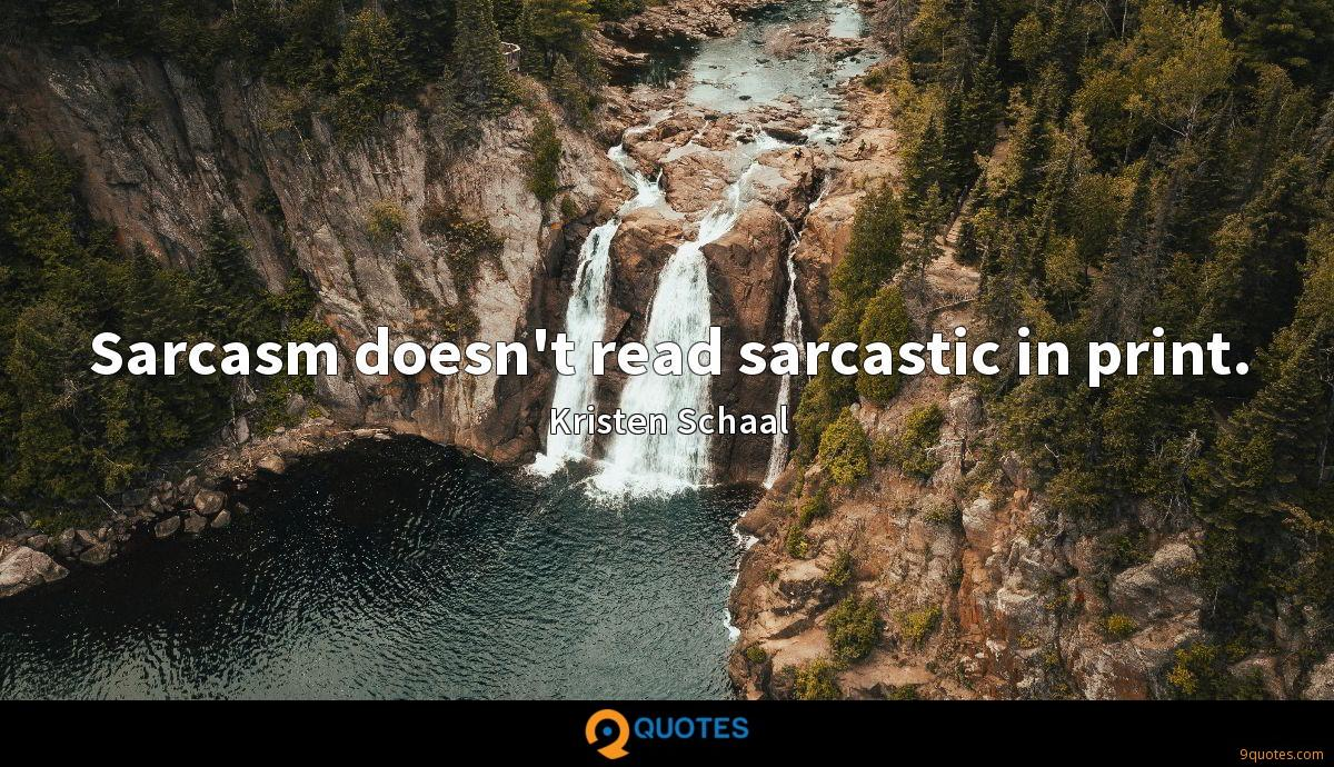 Sarcasm doesn't read sarcastic in print.