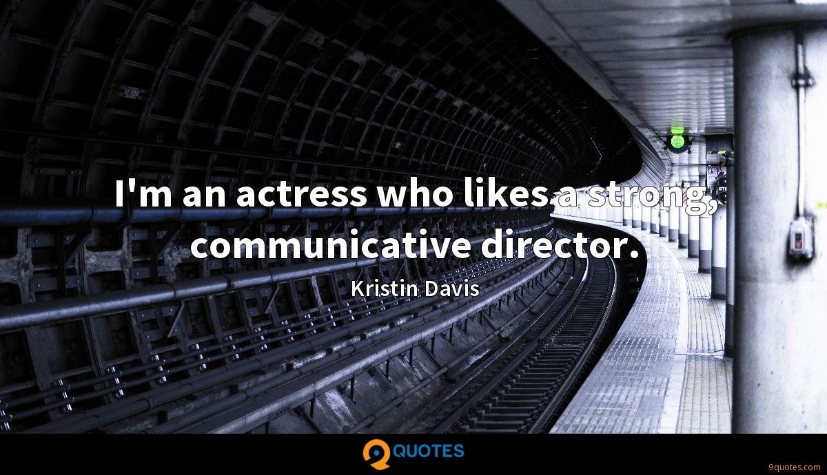 I'm an actress who likes a strong, communicative director.