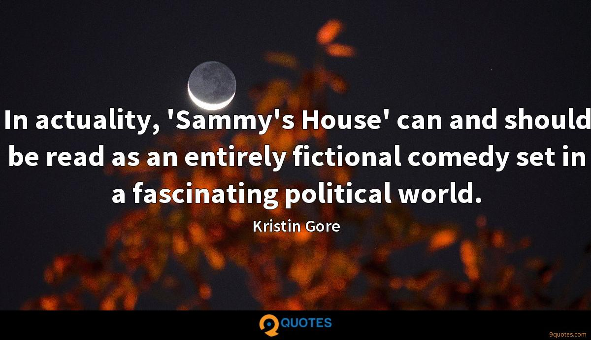 In actuality, 'Sammy's House' can and should be read as an entirely fictional comedy set in a fascinating political world.